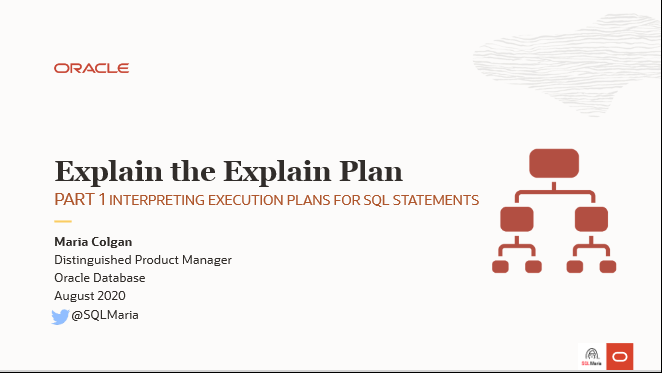 NYOUG Webinar: Explain the Explain Plan- Interpreting Execution Plans for SQL Statements, Presented by Maria Colgan